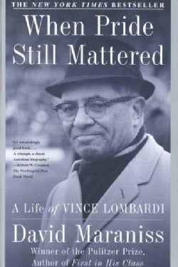 When Pride Still Mattered: A Life of Vince Lombardi (Paperback)