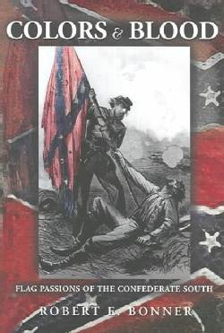 Colors And Blood: Flag Passions Of The Confederate South (Paperback)