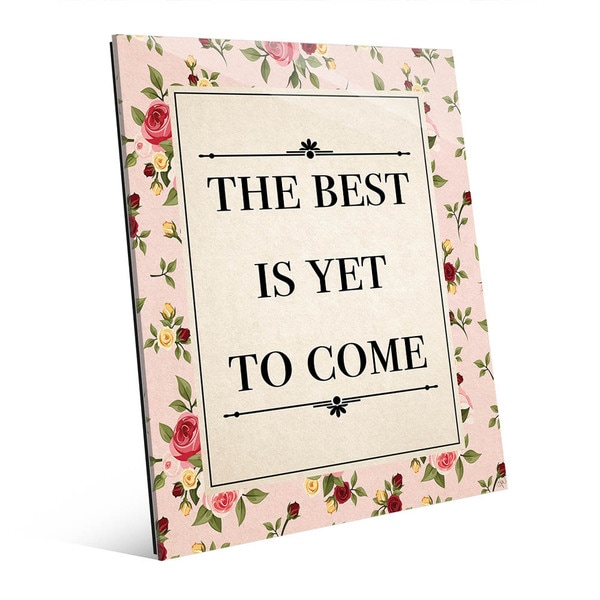 The Best Is Yet To Come' Acrylic Wall Art