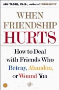 When Friendship Hurts: How to Deal With Friends Who Betray, Abandon, or Wound You (Paperback)