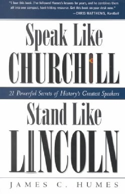 Speak Like Churchill, Stand Like Lincoln: 21 Powerful Secrets of History's Greatest Speakers (Paperback)