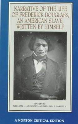 Narrative of the Life of Frederick Douglass, an American Slave, Written by Himself: Authoritative Text, Contexts,... (Paperback)