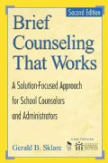 Brief Counseling That Works: A Solution-Focused Approach For School Counselors And Administrators (Paperback)
