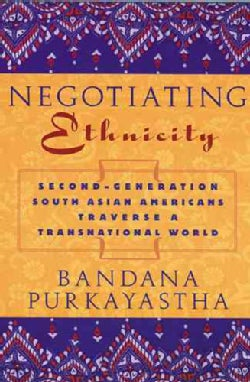 Negotiating Ethnicity: Second-Generation South Asians Americans Traverse A Transnational World (Paperback)