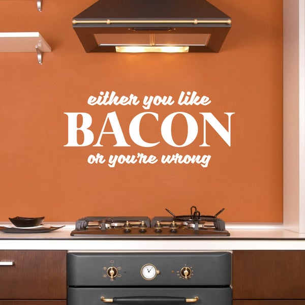 "Either You Like Bacon or Your Wrong Wall Decals - 36"" wide x 17"" tall"