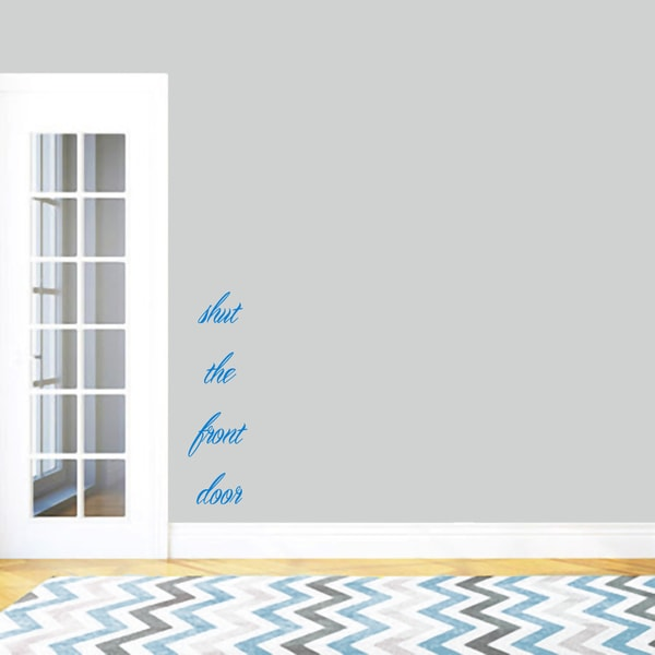 "Shut The Front Door Wall Decal - 10"" wide x 36"" tall"