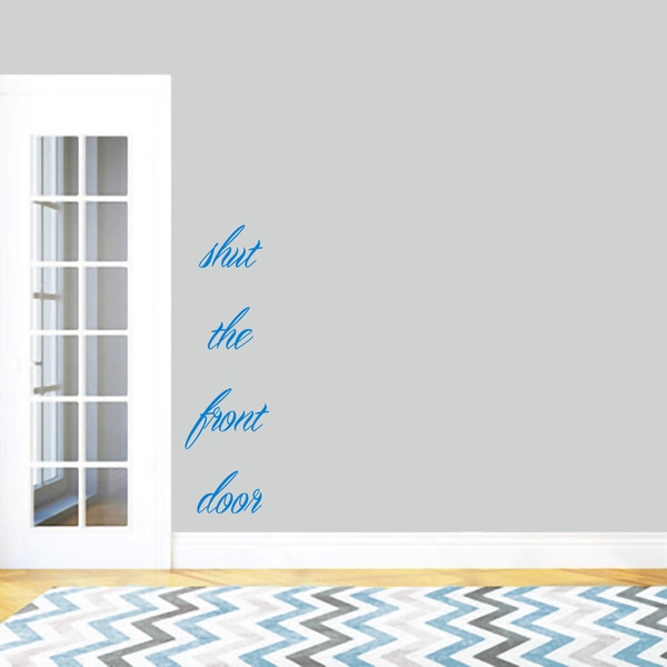 "Shut The Front Door Wall Decal - 14"" wide x 48"" tall"