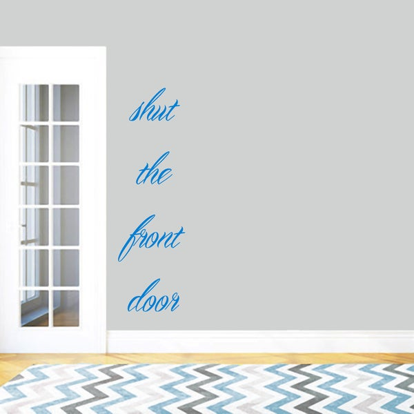 """Shut The Front Door Wall Decal - 18"""" wide x 60"""" tall"""