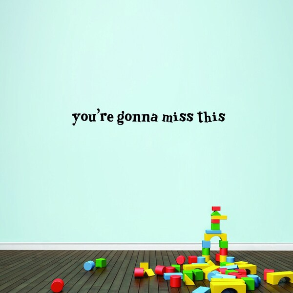You're Gonna Miss This - Wall Decals 36 wide x 4 tall