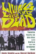 Living With the Dead: Twenty Years on the Bus With Garcia and the Grateful Dead (Paperback)