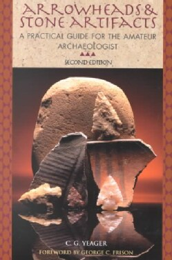 Arrowheads & Stone Artifacts: A Practical Guide for the Amateur Archaeologist (Paperback)