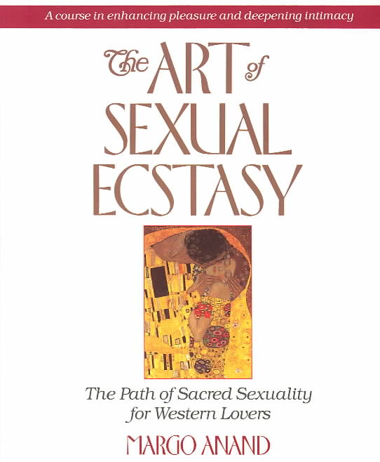 The Art of Sexual Ecstasy: The Path of Sacred Sexuality for Western Lovers (Paperback)