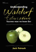 Understanding Waldorf Education: Teaching from the Inside Out (Paperback)