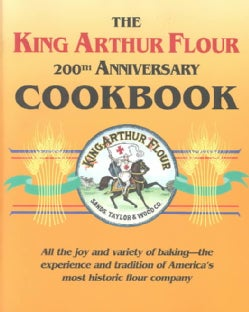 The King Arthur Flour 200th Anniversary Cookbook/Dedicated to the Pure Joy of Baking (Paperback)