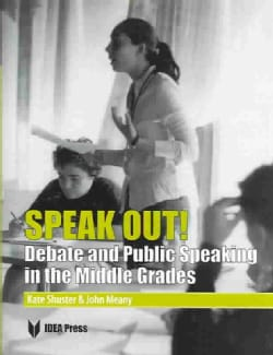 Speak Out! Debate and Public Speaking in the Middle Grades (Paperback)