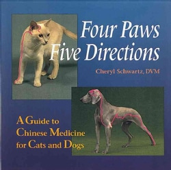 Four Paws Five Directions: A Guide to Chinese Medicine for Cats and Dogs (Paperback)