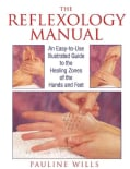 The Reflexology Manual: An Easy-To-Use Illustrated Guide to the Healing Zones of the Hands and Feet (Paperback)