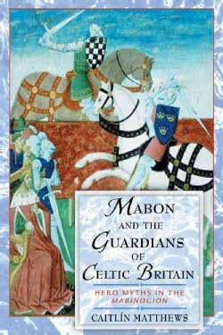 Mabon and the Guardians of Celtic Britain: Hero Myths in the Mabinogion (Paperback)