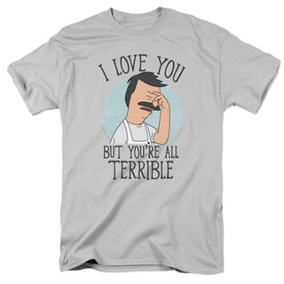 Bob's Burgers Love You But You're Terrible T-shirt