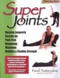 Super Joints: Russian Longevity Secrets for Pain Free Movement, Maximum Mobility & Flexible Strength (Paperback)