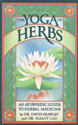 The Yoga of Herbs: An Ayurvedic Guide to Herbal Medicine (Paperback)