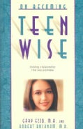 On Becoming Teen Wise: Building a Relationship That Lasts a Lifetime (Paperback)