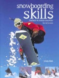 Snowboarding Skills: The Back-To-Basics Essentials for All Levels (Paperback)