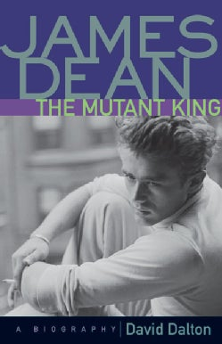 James Dean-The Mutant King: A Biography (Paperback)