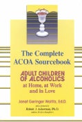 The Complete Acoa Sourcebook: Adult Children of Alcoholics at Home, at Work and in Love (Paperback)
