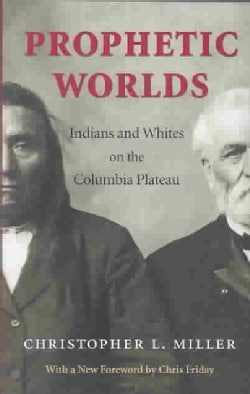 Prophetic Worlds: Indians and Whites on the Columbia Plateau (Paperback)