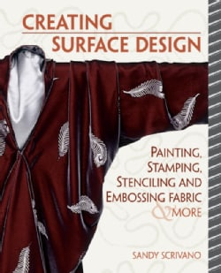 Creative Surface Design: Painting, Stamping, Stenciling, and Embossing Fabric & More (Paperback)