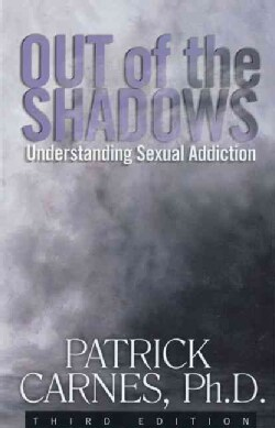 Out of the Shadows: Understanding Sexual Addiction (Paperback)
