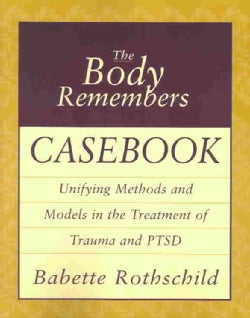 The Body Remembers Casebook: Unifying Methods and Models in the Treatment of Trauma and Ptsd (Paperback)