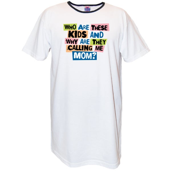 'Who Are These Kids and Why Are They Calling Me Mom' White Cotton Nightshirt