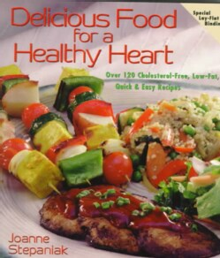 Delicious Food for a Healthy Heart: Over 120 Cholesterol-Free, Low-Fat, Quick & Easy Recipes (Paperback)
