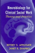 Neurobiology For Clinical Social Work: Theory And Practice (Hardcover)