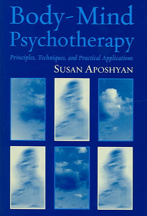 Body-Mind Psychotherapy: Principles, Techniques, and Practical Applications (Hardcover)