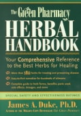 The Green Pharmacy Herbal Handbook: Your Comprehensive Reference to the Best Herbs for Healing (Paperback)