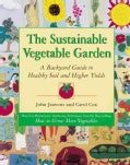 The Sustainable Vegetable Garden: A Backyard Guide to Healthy Soil and Higher Yields (Paperback)
