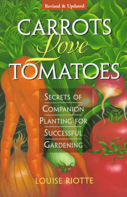 Carrots Love Tomatoes: Secrets of Companion Planting for Successful Gardening (Paperback)