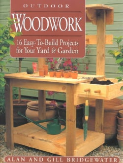 Outdoor Woodwork: 16 Easy-To-Build Projects for Your Yard & Garden (Paperback)