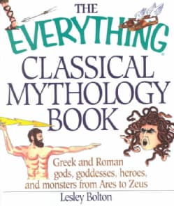 The Everything Classical Mythology Book: Greek and Roman Gods, Goddesses, Heroes, and Monsters from Ares to Zeus (Paperback)
