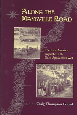Along The Maysville Road: The Early American Republic In The Trans-Appalachian West (Hardcover)