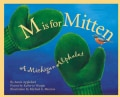 M Is for Mitten: A Michigan Alphabet (Hardcover)