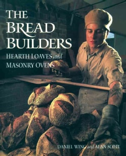 The Bread Builders: Hearth Loaves and Masonry Ovens (Paperback)