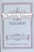 A Charlotte Mason Education: A Home Schooling How-To Manual (Paperback)