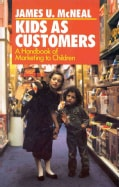 Kids As Customers: A Handbook of Marketing to Children (Hardcover)