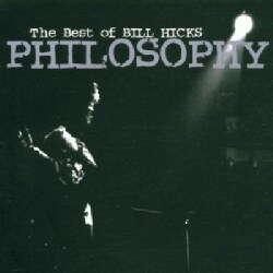 Bill Hicks - Philosophy-The Best of Bill Hicks