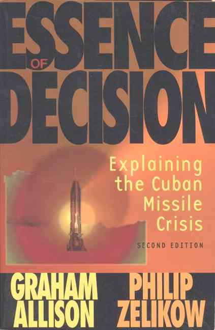 Essence of Decision: Explaining the Cuban Missile Crisis (Paperback)