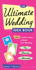 Ultimate Wedding Idea Book: 1,001 Creative Ideas to Make Your Wedding Fun, Romantic, and Memorable (Paperback)
